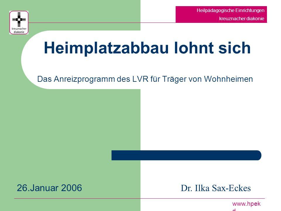 Heimplatzabbau lohnt sich Das Anreizprogramm des LVR für Träger von Wohnheimen Heilpädagogische Einrichtungen kreuznacher diakonie www.hpek d Dr.