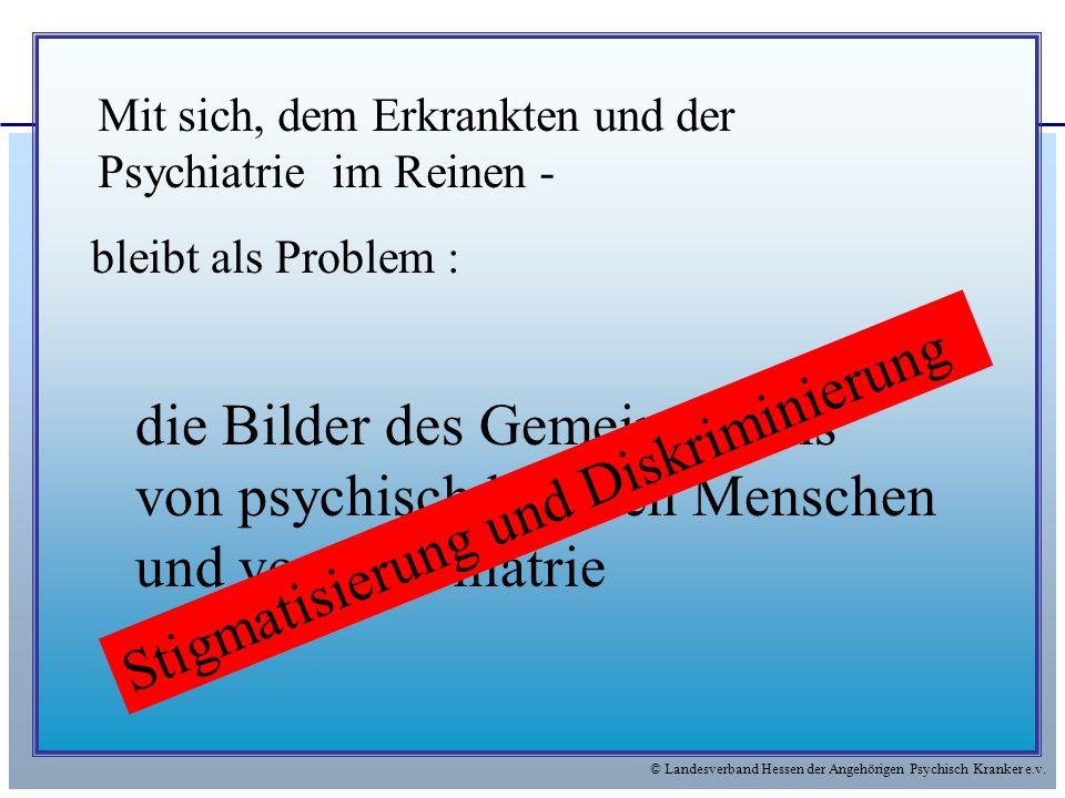 © Landesverband Hessen der Angehörigen Psychisch Kranker e.v. bleibt als Problem : die Bilder des Gemeinwesens von psychisch kranken Menschen und von