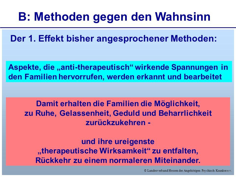 © Landesverband Hessen der Angehörigen Psychisch Kranker e.v. B: Methoden gegen den Wahnsinn Der 1. Effekt bisher angesprochener Methoden: Aspekte, di