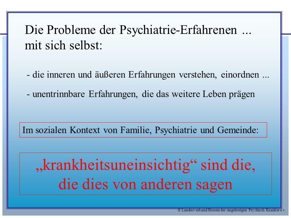 © Landesverband Hessen der Angehörigen Psychisch Kranker e.v. Die Probleme der Psychiatrie-Erfahrenen... mit sich selbst: - die inneren und äußeren Er