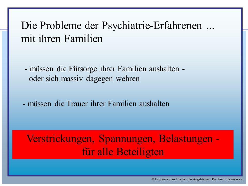© Landesverband Hessen der Angehörigen Psychisch Kranker e.v. Die Probleme der Psychiatrie-Erfahrenen... mit ihren Familien - müssen die Trauer ihrer