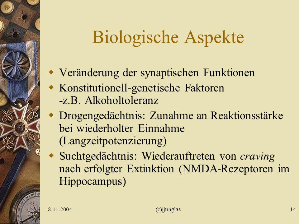 8.11.2004(c)jjunglas14 Biologische Aspekte Veränderung der synaptischen Funktionen Konstitutionell-genetische Faktoren -z.B.