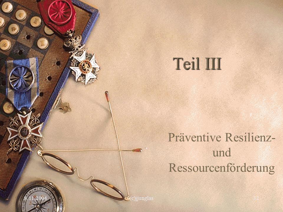 8.11.2004(c)jjunglas32 Teil III Präventive Resilienz- und Ressourcenförderung