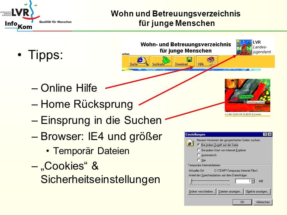 Kom Info Tipps: –Online Hilfe –Home Rücksprung –Einsprung in die Suchen –Browser: IE4 und größer Temporär Dateien –Cookies & Sicherheitseinstellungen Wohn und Betreuungsverzeichnis für junge Menschen
