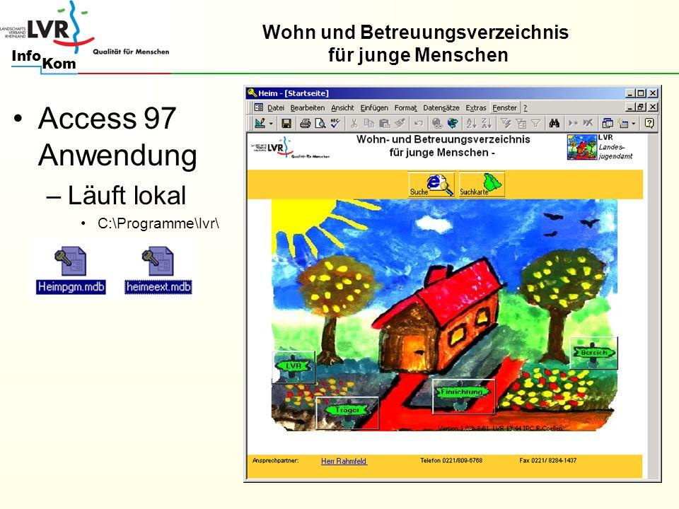 Kom Info Access 97 Anwendung –Läuft lokal C:\Programme\lvr\ Wohn und Betreuungsverzeichnis für junge Menschen