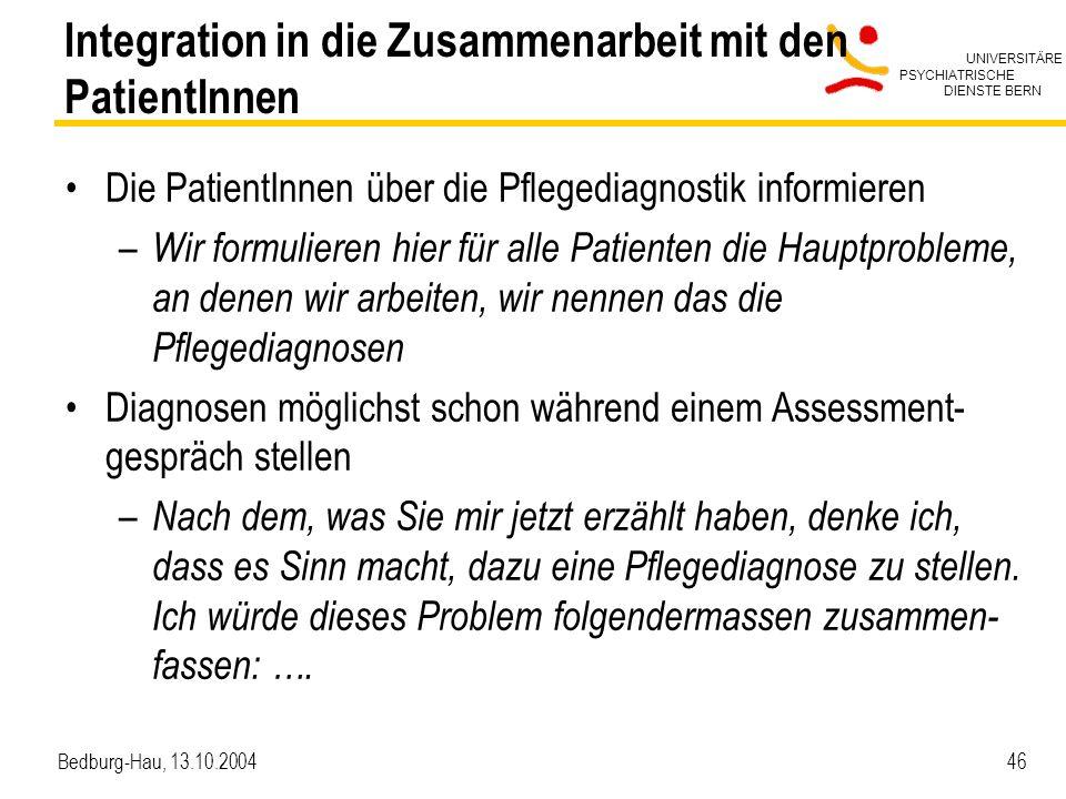 UNIVERSITÄRE PSYCHIATRISCHE DIENSTE BERN Bedburg-Hau, 13.10.2004 46 Integration in die Zusammenarbeit mit den PatientInnen Die PatientInnen über die P