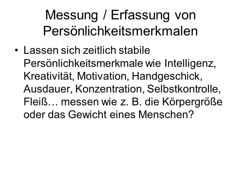 Messung / Erfassung von Persönlichkeitsmerkmalen Lassen sich zeitlich stabile Persönlichkeitsmerkmale wie Intelligenz, Kreativität, Motivation, Handge