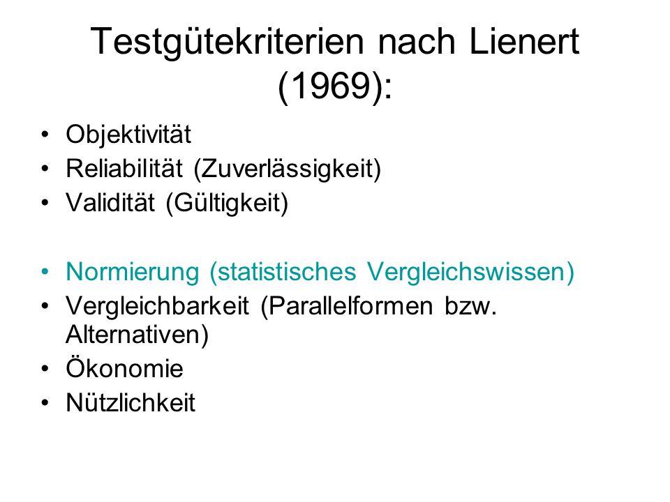 Testgütekriterien nach Lienert (1969): Objektivität Reliabilität (Zuverlässigkeit) Validität (Gültigkeit) Normierung (statistisches Vergleichswissen)