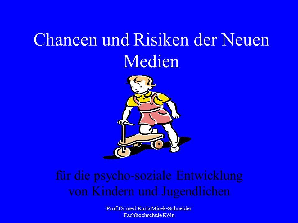 Prof.Dr.med.Karla Misek-Schneider Fachhochschule Köln Chancen und Risiken der Neuen Medien für die psycho-soziale Entwicklung von Kindern und Jugendlichen