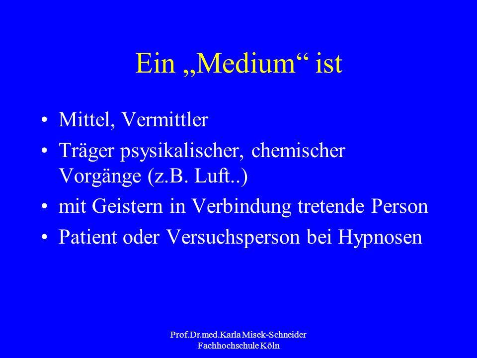 Prof.Dr.med.Karla Misek-Schneider Fachhochschule Köln Ein Medium ist Mittel, Vermittler Träger psysikalischer, chemischer Vorgänge (z.B.