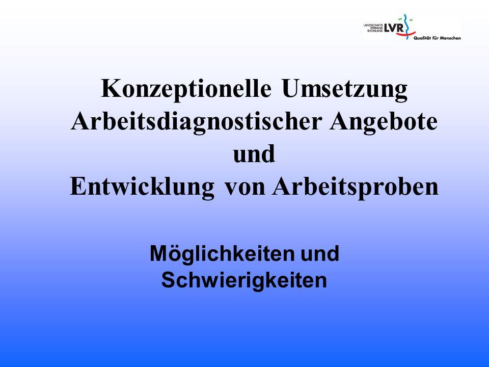 Konzeptionelle Umsetzung Arbeitsdiagnostischer Angebote und Entwicklung von Arbeitsproben Möglichkeiten und Schwierigkeiten