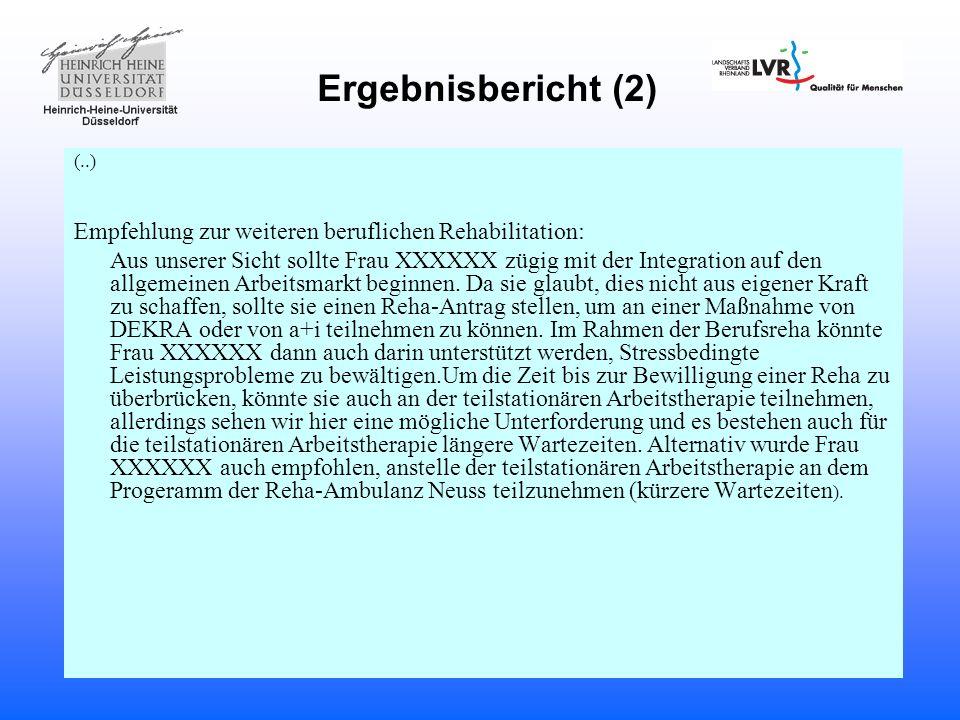 Ergebnisbericht (2) (..) Empfehlung zur weiteren beruflichen Rehabilitation: Aus unserer Sicht sollte Frau XXXXXX zügig mit der Integration auf den al