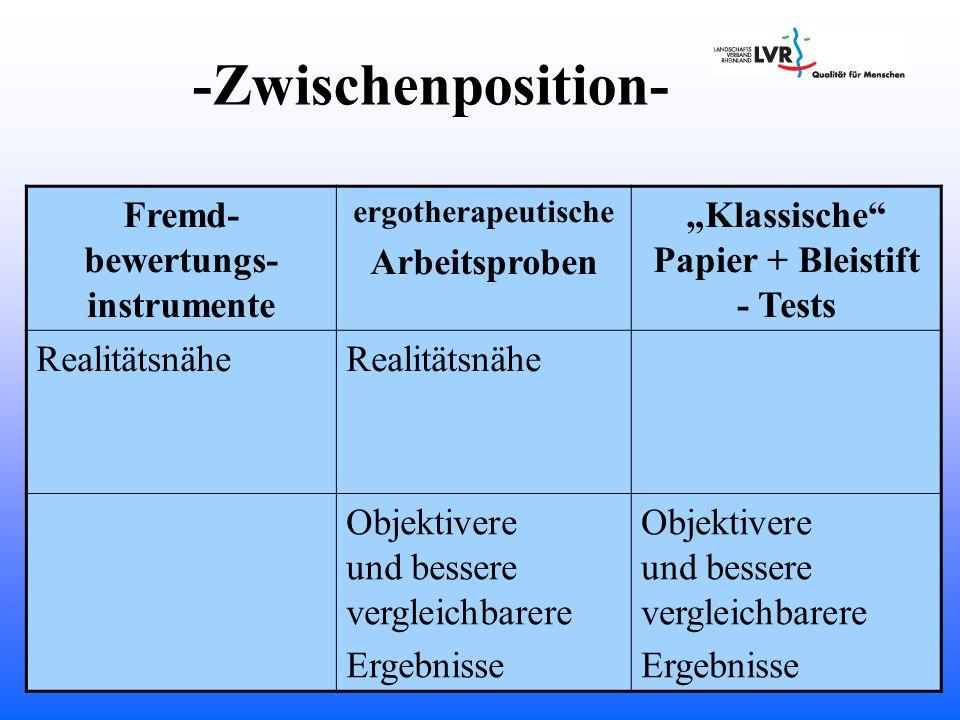 -Zwischenposition- Fremd- bewertungs- instrumente ergotherapeutische Arbeitsproben Klassische Papier + Bleistift - Tests Realitätsnähe Objektivere und