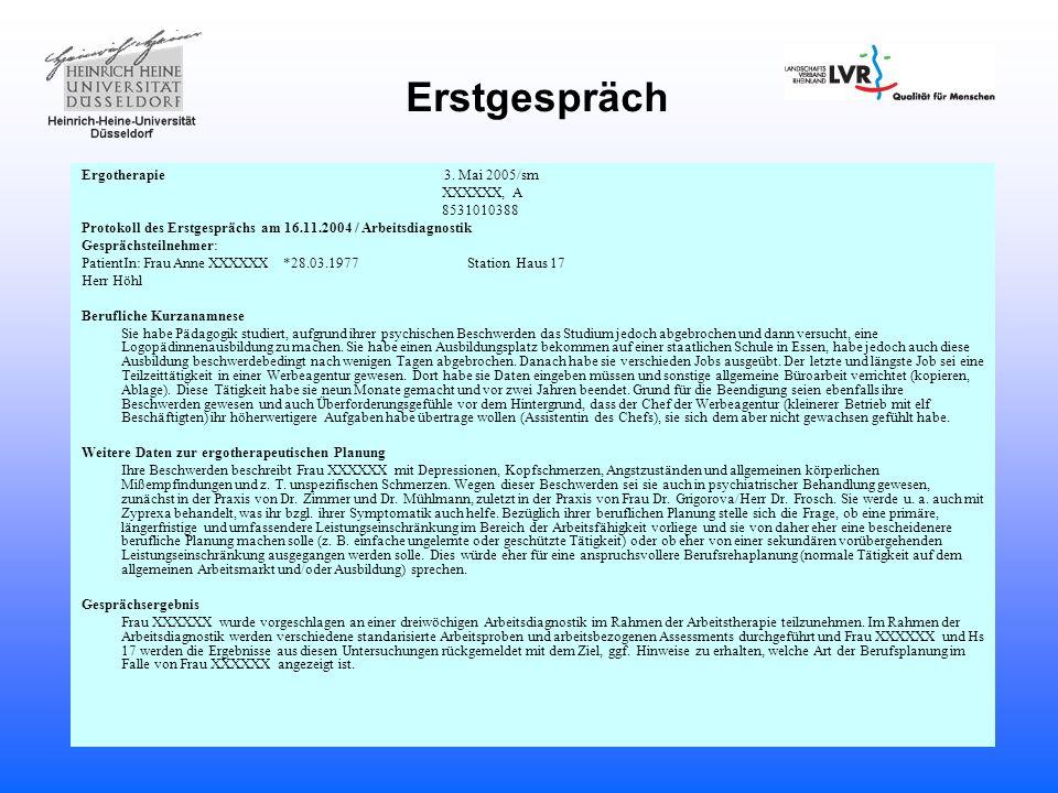 Erstgespräch Ergotherapie 3. Mai 2005/sm XXXXXX, A 8531010388 Protokoll des Erstgesprächs am 16.11.2004 / Arbeitsdiagnostik Gesprächsteilnehmer: Patie