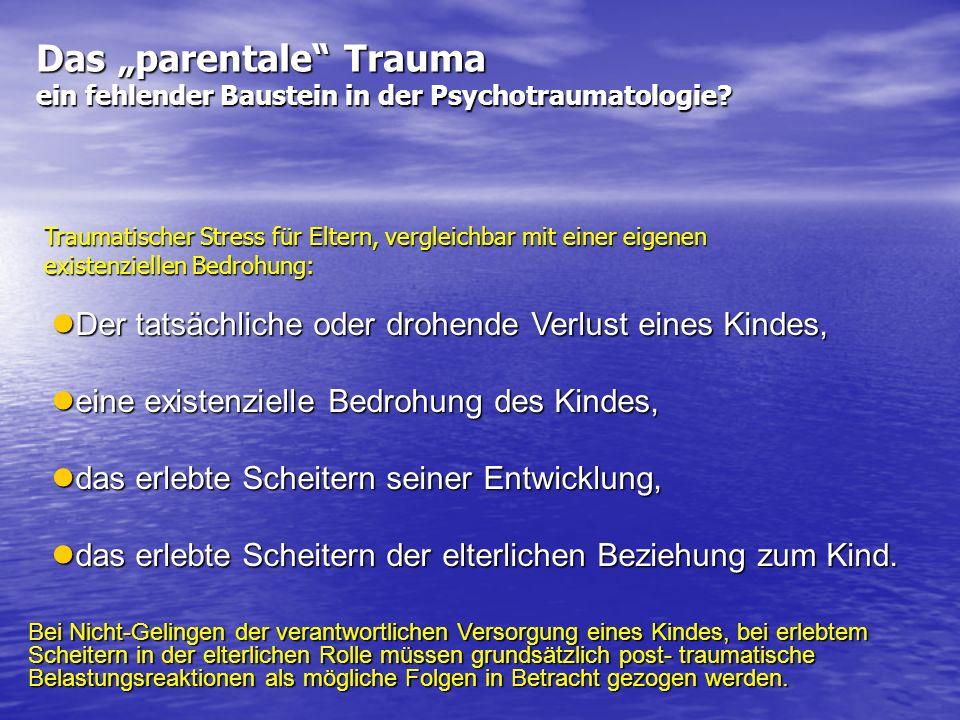 Das parentale Trauma ein fehlender Baustein in der Psychotraumatologie? Der tatsächliche oder drohende Verlust eines Kindes, Der tatsächliche oder dro