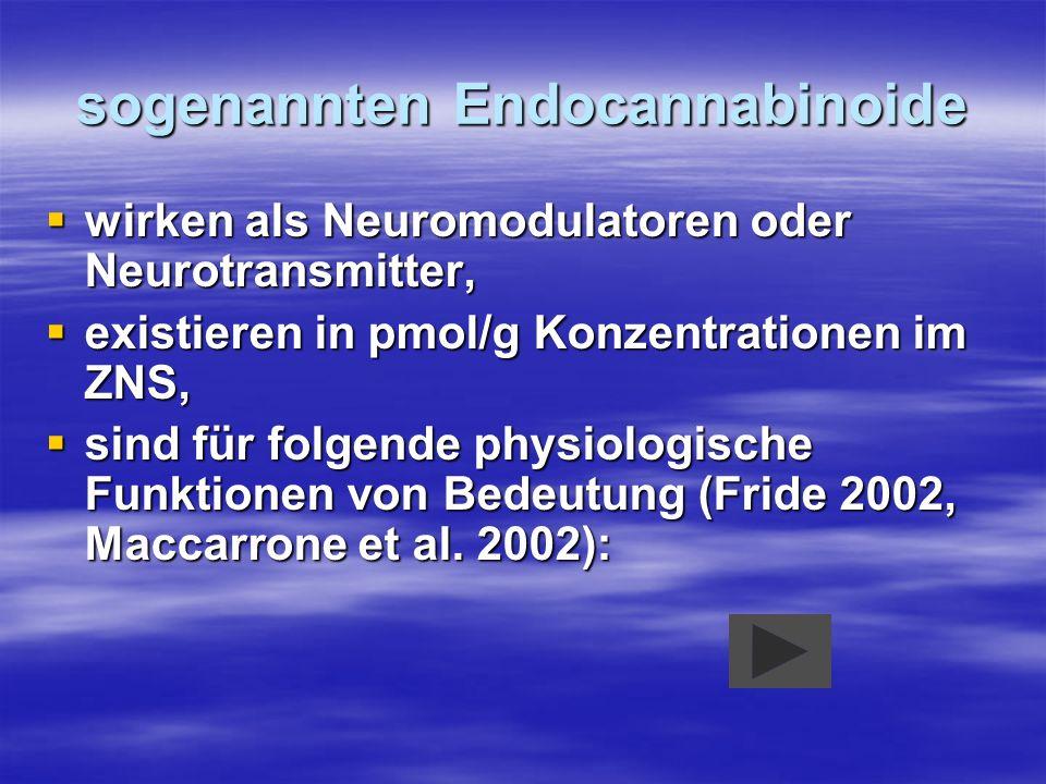 sogenannten Endocannabinoide wirken als Neuromodulatoren oder Neurotransmitter, wirken als Neuromodulatoren oder Neurotransmitter, existieren in pmol/