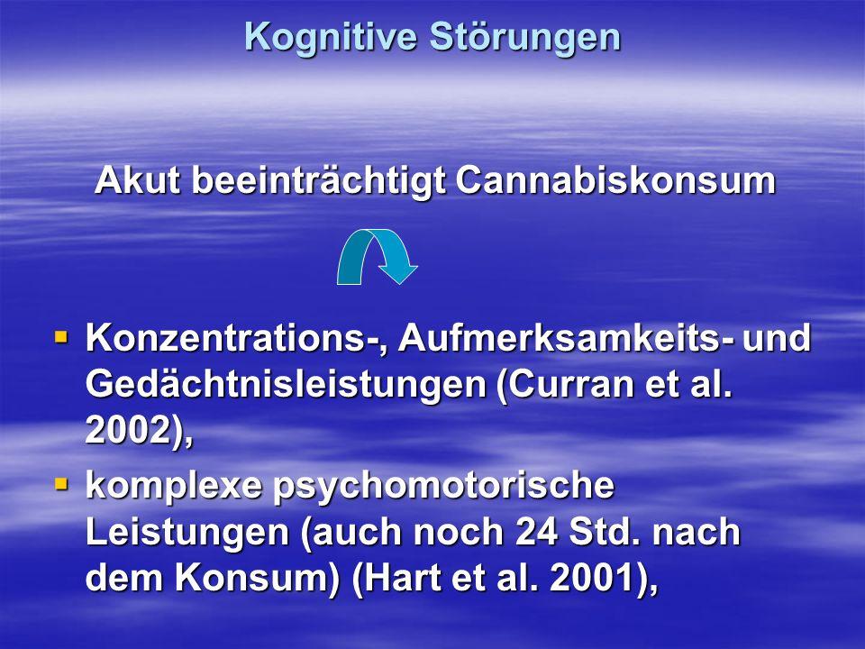 Kognitive Störungen Akut beeinträchtigt Cannabiskonsum Akut beeinträchtigt Cannabiskonsum Konzentrations-, Aufmerksamkeits- und Gedächtnisleistungen (
