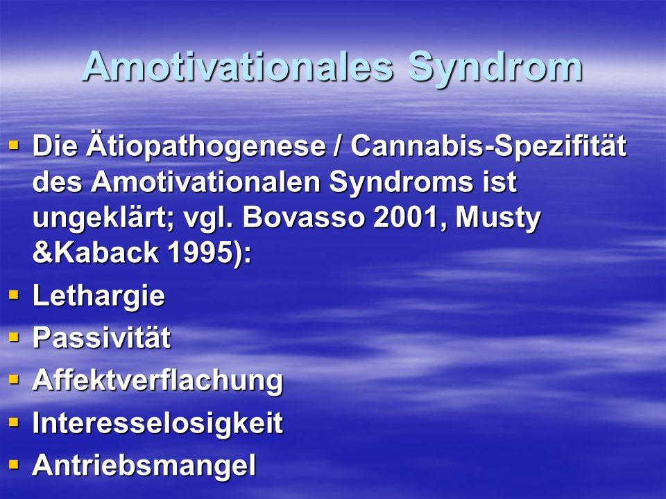 Amotivationales Syndrom Die Ätiopathogenese / Cannabis-Spezifität des Amotivationalen Syndroms ist ungeklärt; vgl. Bovasso 2001, Musty &Kaback 1995):
