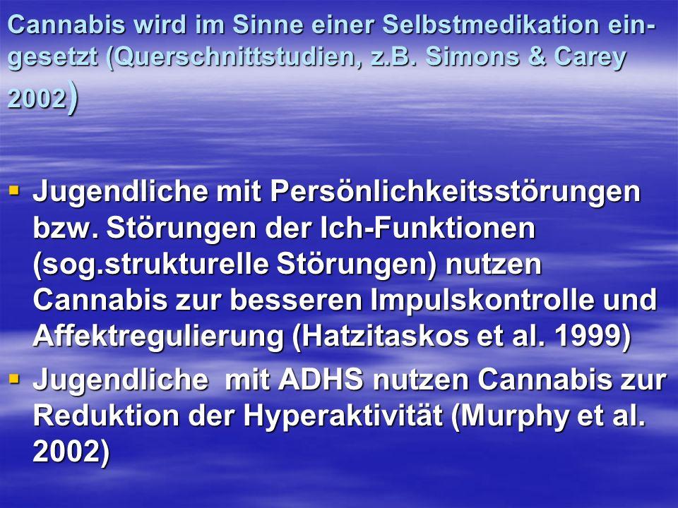 Cannabis wird im Sinne einer Selbstmedikation ein- gesetzt (Querschnittstudien, z.B. Simons & Carey 2002 ) Jugendliche mit Persönlichkeitsstörungen bz