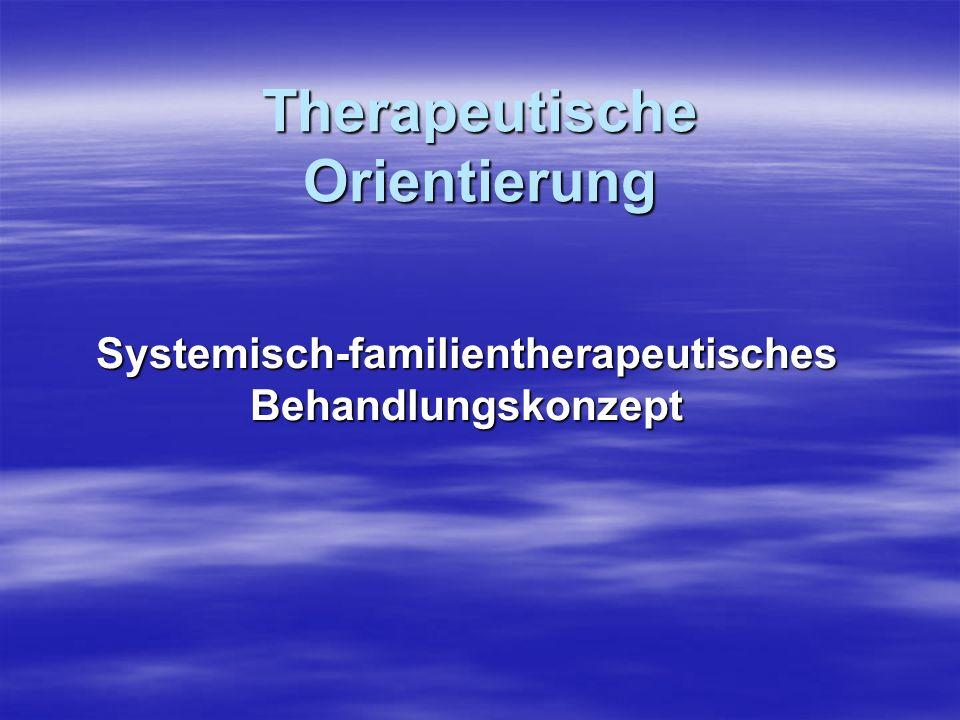 Therapeutische Orientierung Systemisch-familientherapeutisches Behandlungskonzept