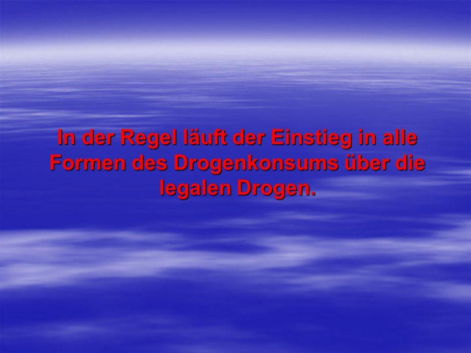In der Regel läuft der Einstieg in alle Formen des Drogenkonsums über die legalen Drogen.