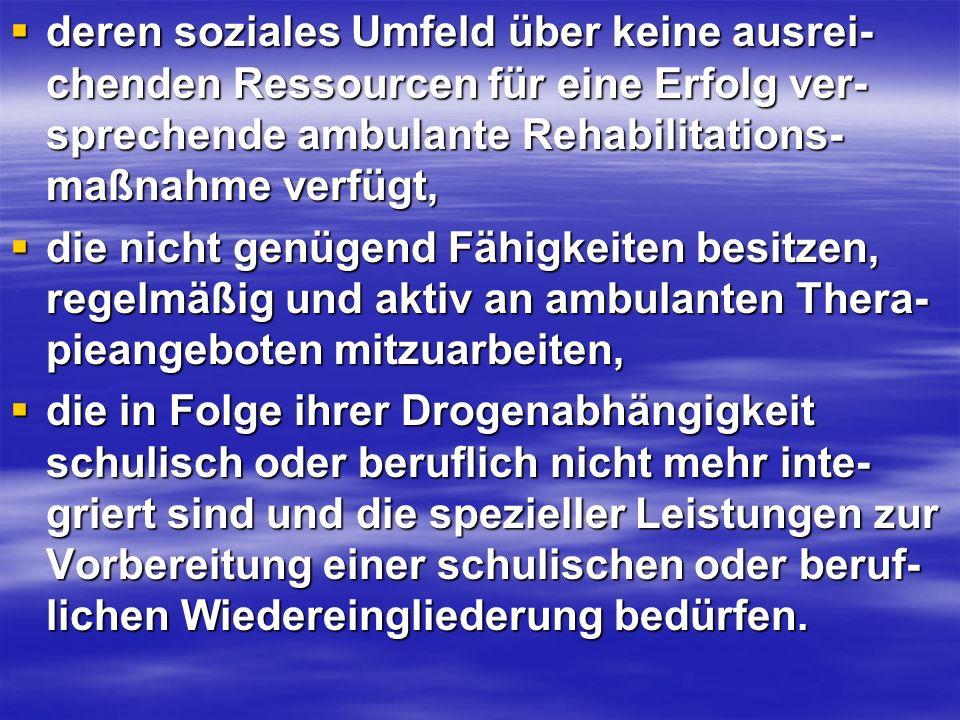 deren soziales Umfeld über keine ausrei- chenden Ressourcen für eine Erfolg ver- sprechende ambulante Rehabilitations- maßnahme verfügt, deren soziale