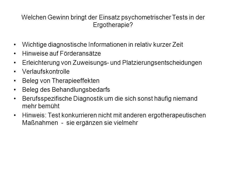 Welchen Gewinn bringt der Einsatz psychometrischer Tests in der Ergotherapie? Wichtige diagnostische Informationen in relativ kurzer Zeit Hinweise auf