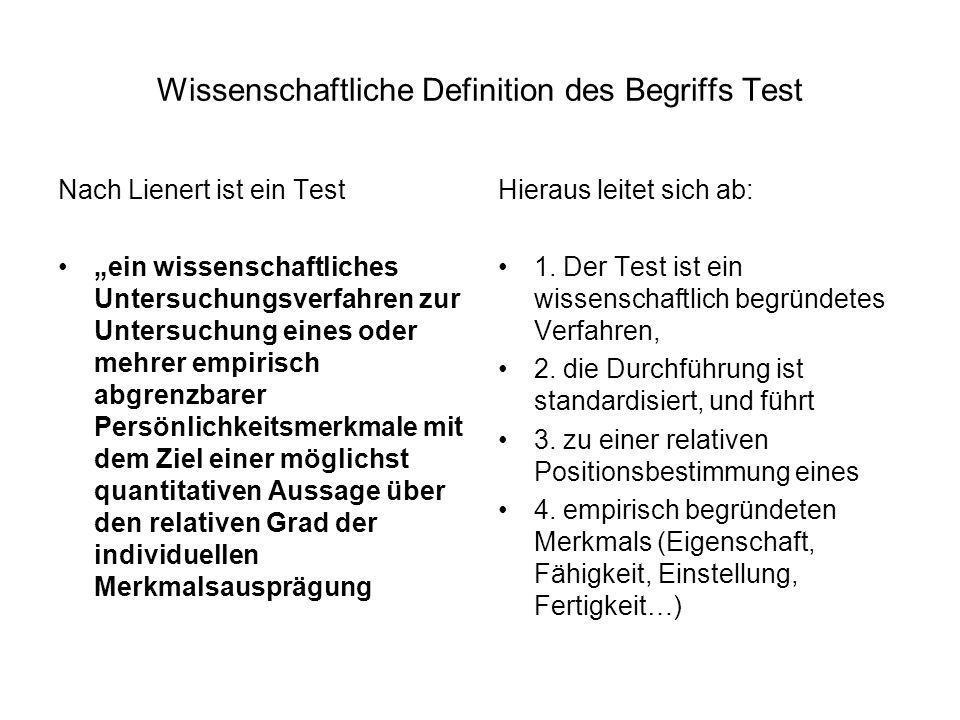 Praktisch / inhaltliche Definition: Praktisch handelt es sich bei einem Test stets um eine unter möglichst standardisierten und kontrollierten Bedingungen gewonnenen Verhaltensstichprobe deren Ergebnis vergleichbar im Sinne einer vorhandenen Normierung ist.