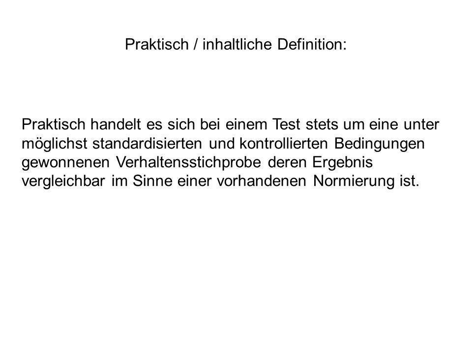 Praktisch / inhaltliche Definition: Praktisch handelt es sich bei einem Test stets um eine unter möglichst standardisierten und kontrollierten Bedingu
