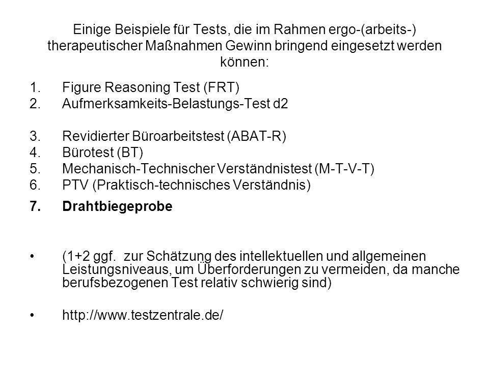 Einige Beispiele für Tests, die im Rahmen ergo-(arbeits-) therapeutischer Maßnahmen Gewinn bringend eingesetzt werden können: 1.Figure Reasoning Test