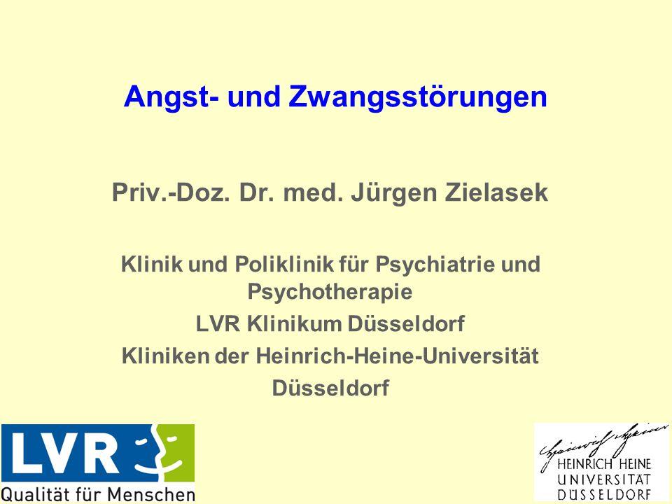Angst- und Zwangsstörungen Priv.-Doz. Dr. med. Jürgen Zielasek Klinik und Poliklinik für Psychiatrie und Psychotherapie LVR Klinikum Düsseldorf Klinik