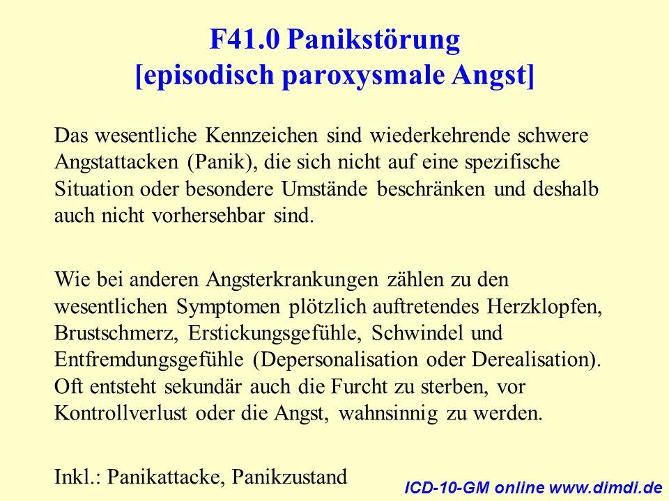 F41.0 Panikstörung [episodisch paroxysmale Angst] Das wesentliche Kennzeichen sind wiederkehrende schwere Angstattacken (Panik), die sich nicht auf ei