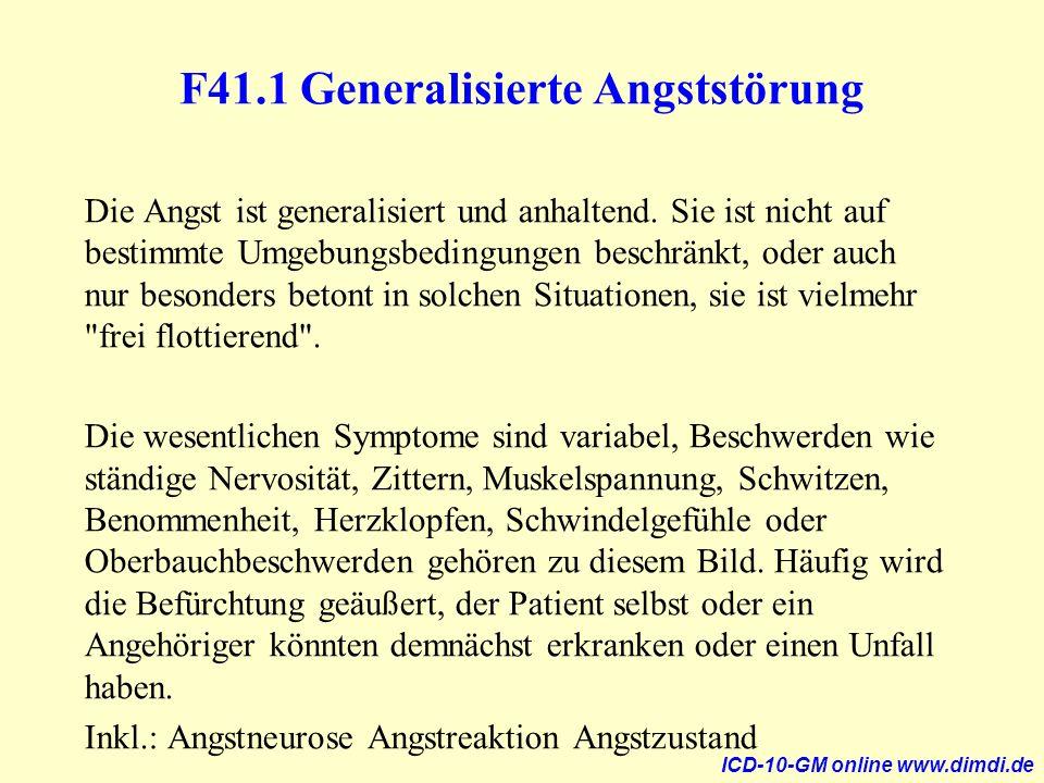 F41.1 Generalisierte Angststörung Die Angst ist generalisiert und anhaltend. Sie ist nicht auf bestimmte Umgebungsbedingungen beschränkt, oder auch nu