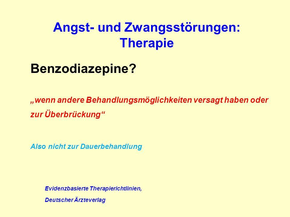 Angst- und Zwangsstörungen: Therapie Benzodiazepine? wenn andere Behandlungsmöglichkeiten versagt haben oder zur Überbrückung Also nicht zur Dauerbeha