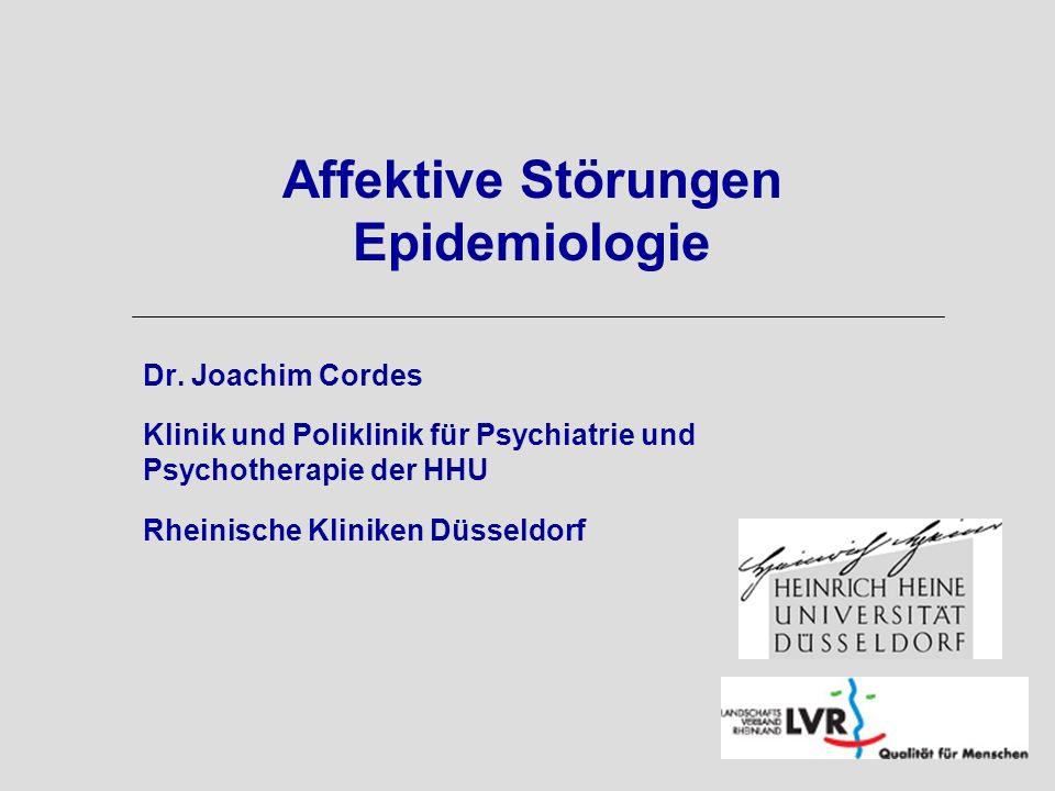 Affektive Störungen Epidemiologie Dr. Joachim Cordes Klinik und Poliklinik für Psychiatrie und Psychotherapie der HHU Rheinische Kliniken Düsseldorf