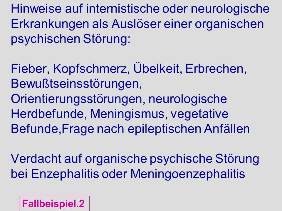 Hinweise auf internistische oder neurologische Erkrankungen als Auslöser einer organischen psychischen Störung: Fieber, Kopfschmerz, Übelkeit, Erbrech