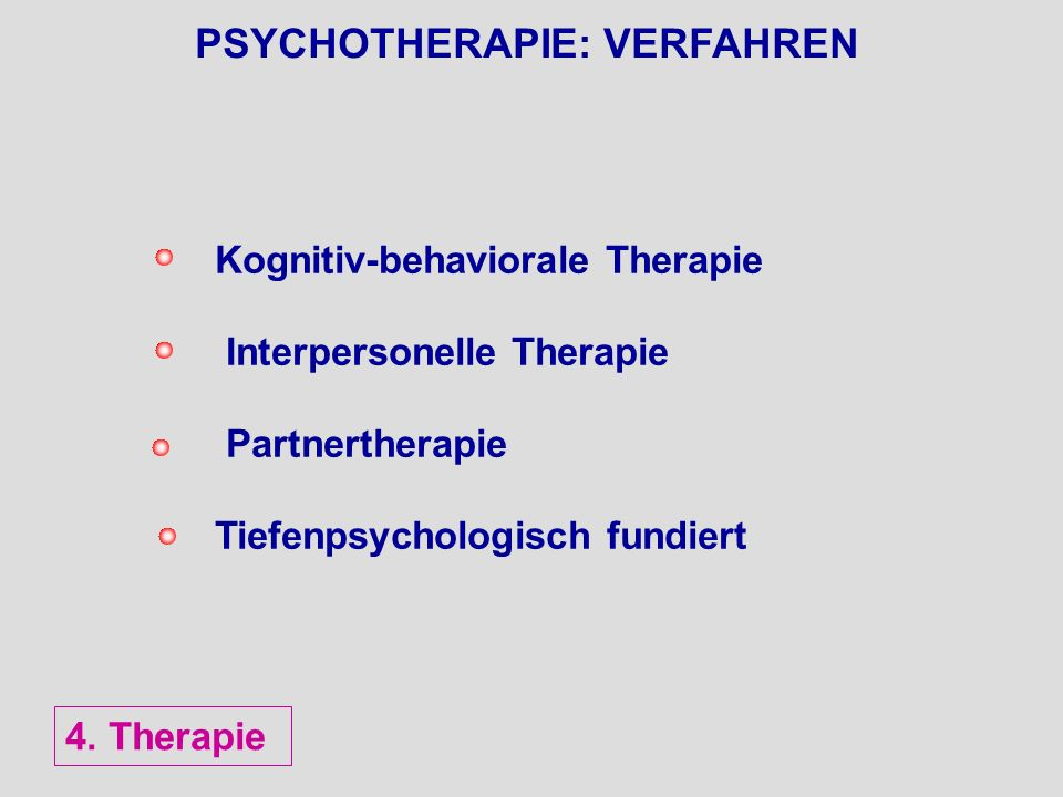 PSYCHOTHERAPIE: VERFAHREN Kognitiv-behaviorale Therapie Interpersonelle Therapie Partnertherapie Tiefenpsychologisch fundiert 4. Therapie