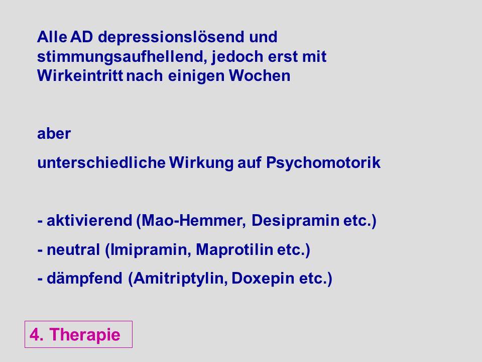 Alle AD depressionslösend und stimmungsaufhellend, jedoch erst mit Wirkeintritt nach einigen Wochen aber unterschiedliche Wirkung auf Psychomotorik -