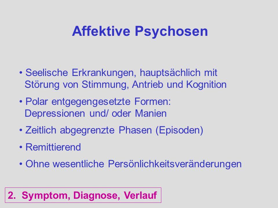Affektive Psychosen Seelische Erkrankungen, hauptsächlich mit Störung von Stimmung, Antrieb und Kognition Polar entgegengesetzte Formen: Depressionen