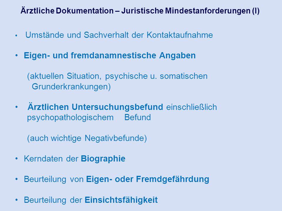 Ärztliche Dokumentation – Juristische Mindestanforderungen (I) Umstände und Sachverhalt der Kontaktaufnahme Eigen- und fremdanamnestische Angaben (akt