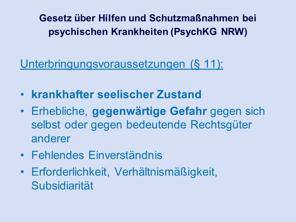 Gesetz über Hilfen und Schutzmaßnahmen bei psychischen Krankheiten (PsychKG NRW) Unterbringungsvoraussetzungen (§ 11): krankhafter seelischer Zustand