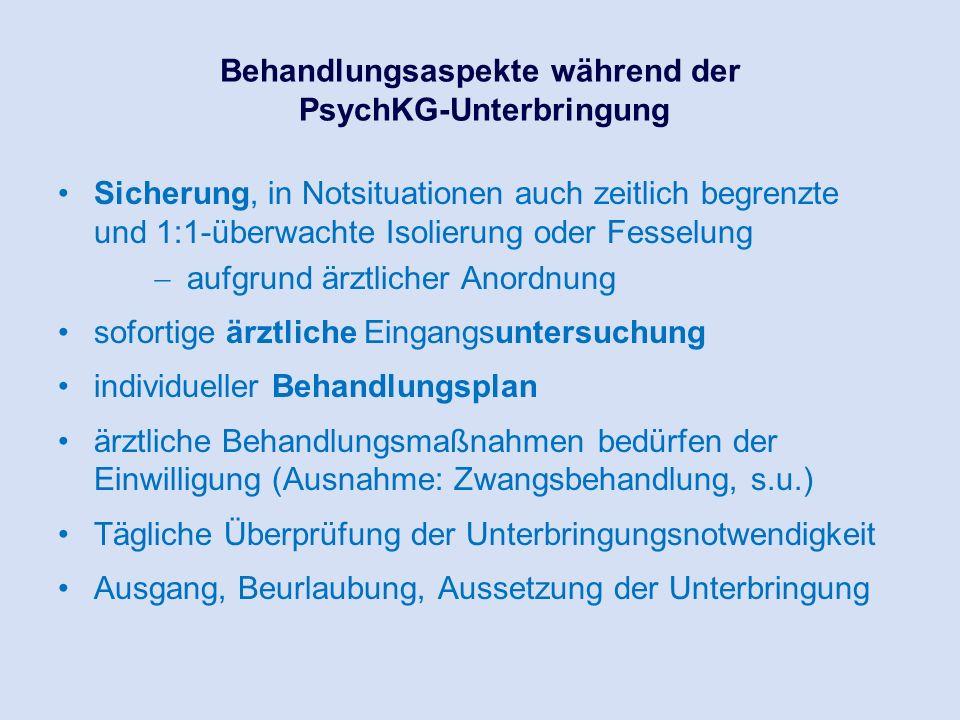 Behandlungsaspekte während der PsychKG-Unterbringung Sicherung, in Notsituationen auch zeitlich begrenzte und 1:1-überwachte Isolierung oder Fesselung