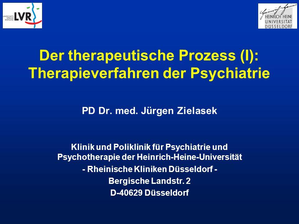 Der therapeutische Prozess (I): Therapieverfahren der Psychiatrie PD Dr. med. Jürgen Zielasek Klinik und Poliklinik für Psychiatrie und Psychotherapie
