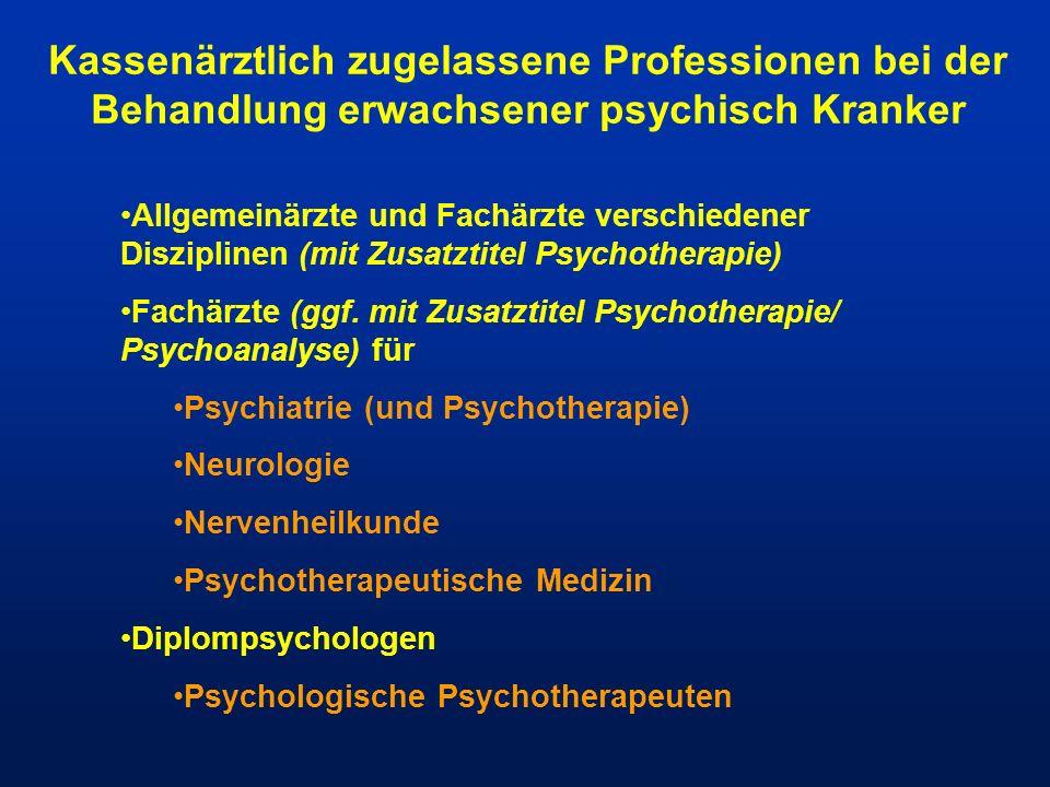 Kassenärztlich zugelassene Professionen bei der Behandlung erwachsener psychisch Kranker Allgemeinärzte und Fachärzte verschiedener Disziplinen (mit Z