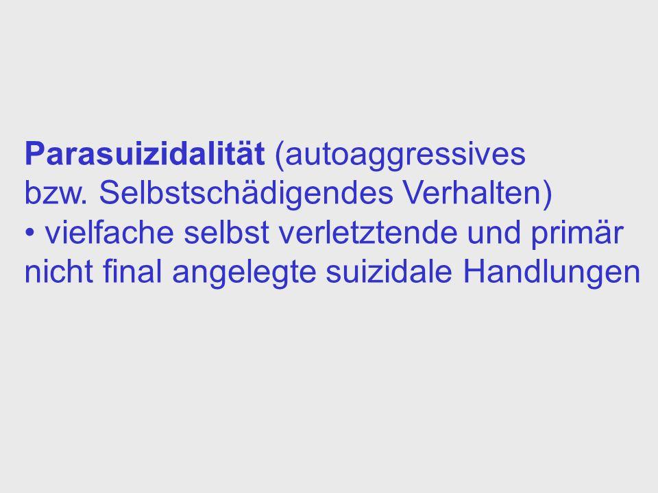 Parasuizidalität (autoaggressives bzw. Selbstschädigendes Verhalten) vielfache selbst verletztende und primär nicht final angelegte suizidale Handlung