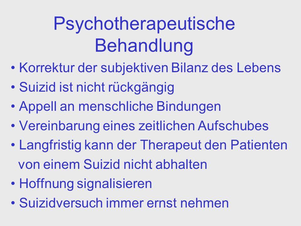 Psychotherapeutische Behandlung Korrektur der subjektiven Bilanz des Lebens Suizid ist nicht rückgängig Appell an menschliche Bindungen Vereinbarung e