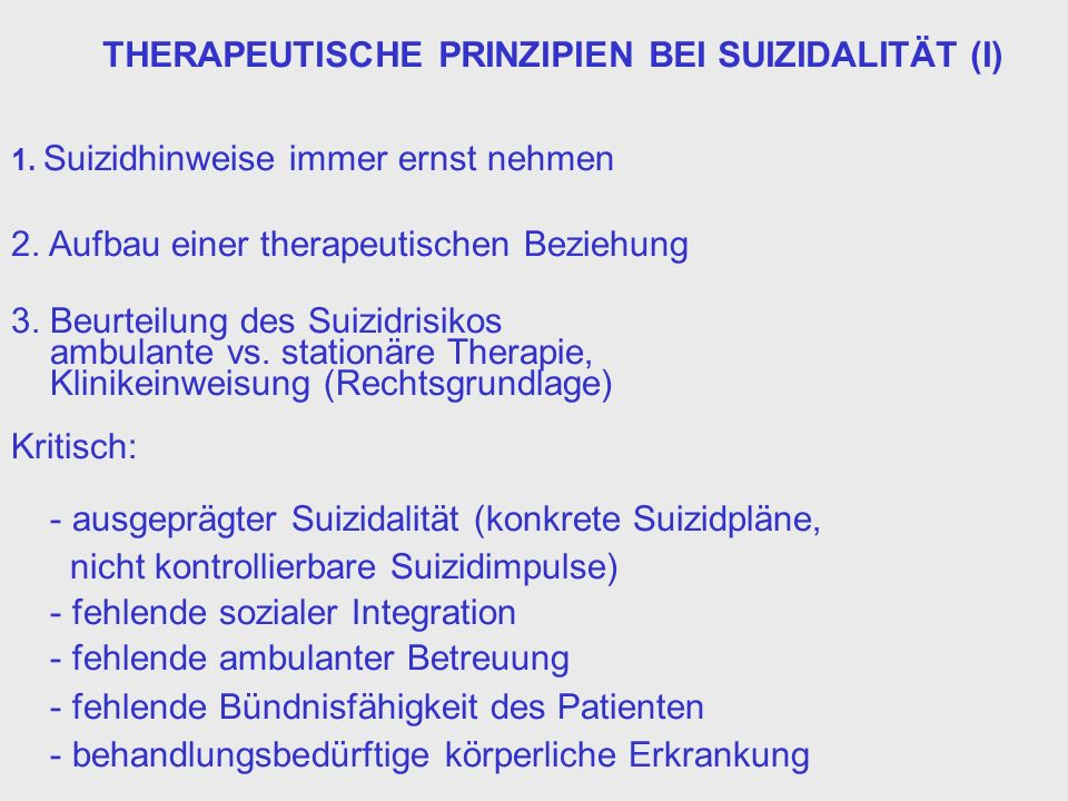 1. Suizidhinweise immer ernst nehmen 2. Aufbau einer therapeutischen Beziehung 3. Beurteilung des Suizidrisikos ambulante vs. stationäre Therapie, Kli