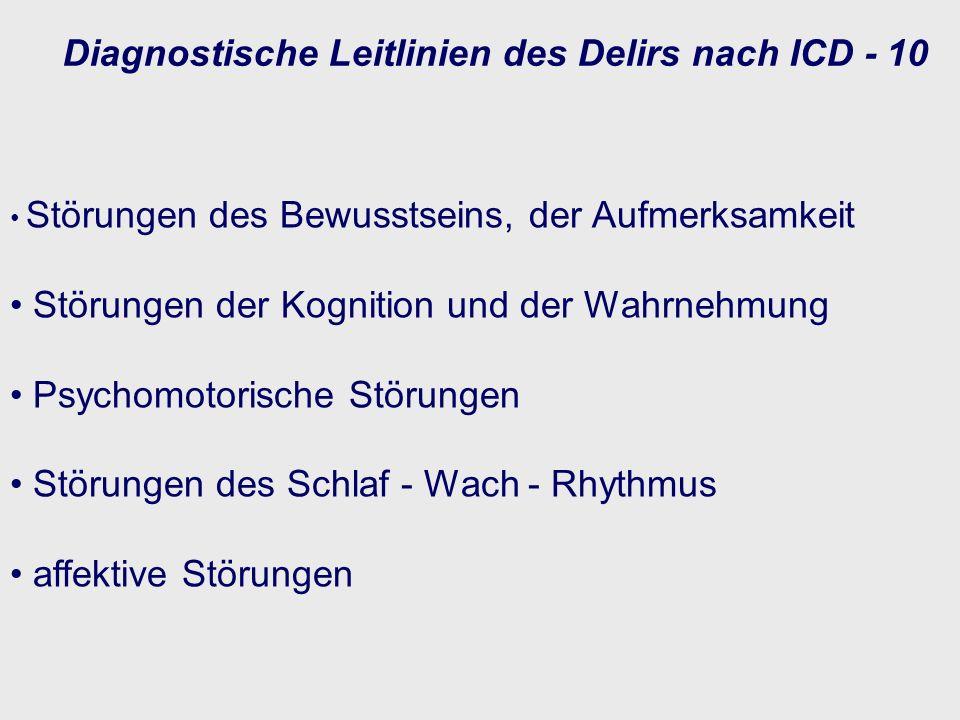 Diagnostische Leitlinien des Delirs nach ICD - 10 Störungen des Bewusstseins, der Aufmerksamkeit Störungen der Kognition und der Wahrnehmung Psychomot