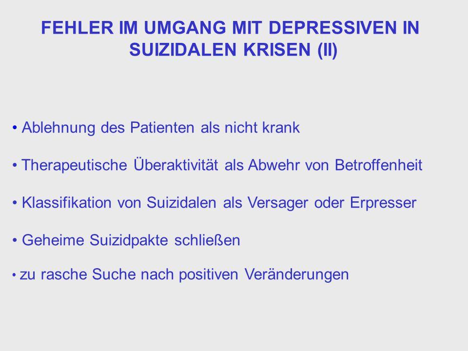 FEHLER IM UMGANG MIT DEPRESSIVEN IN SUIZIDALEN KRISEN (II) Ablehnung des Patienten als nicht krank Therapeutische Überaktivität als Abwehr von Betroff