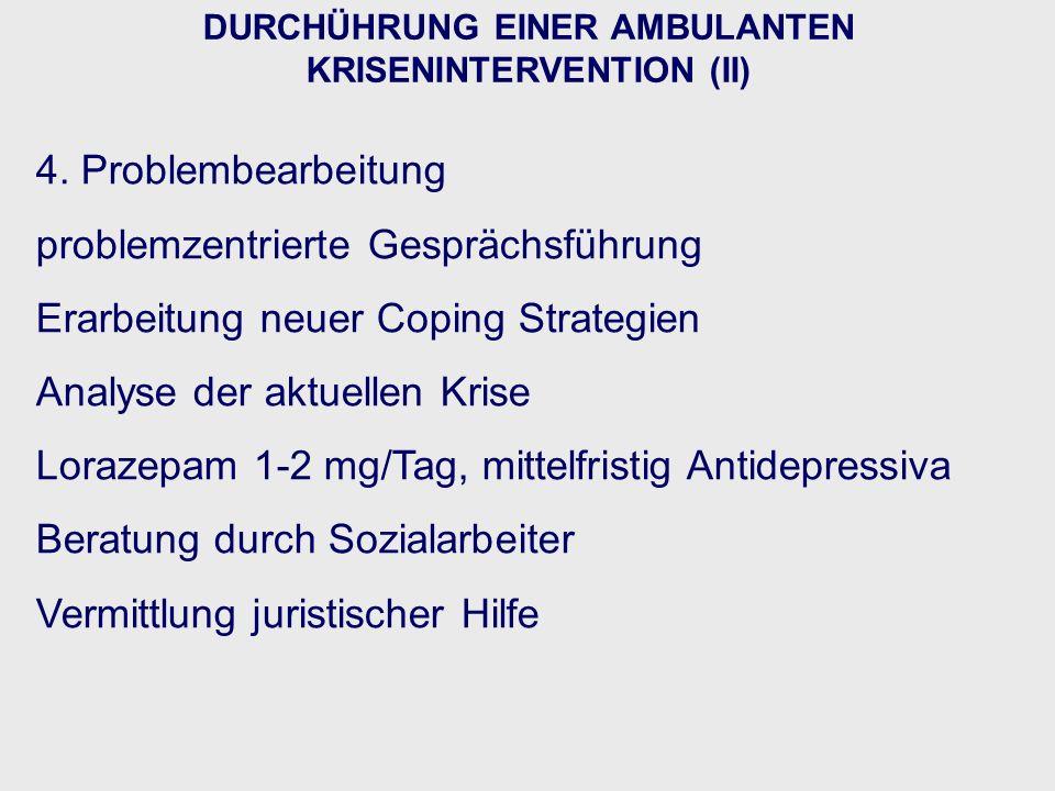 DURCHÜHRUNG EINER AMBULANTEN KRISENINTERVENTION (II) 4. Problembearbeitung problemzentrierte Gesprächsführung Erarbeitung neuer Coping Strategien Anal